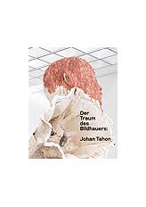 Der Traum des Bildhauers: Johan Tahon