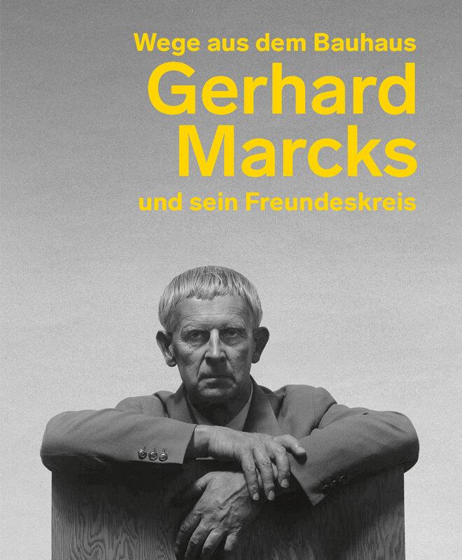Wege aus dem Bauhaus. Gerhard Marcks und seine Freunde